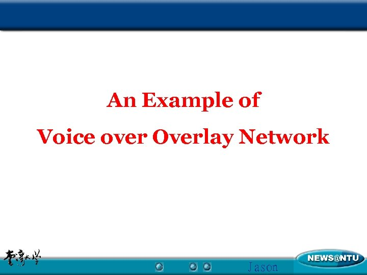 An Example of Voice over Overlay Network Jason