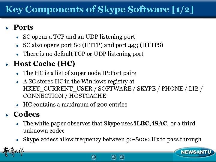 Key Components of Skype Software [1/2] l Ports l l Host Cache (HC) l