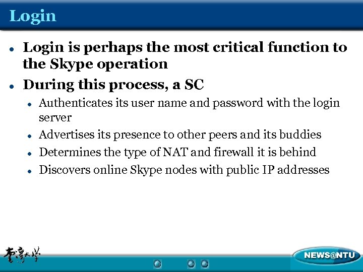 Login l l Login is perhaps the most critical function to the Skype operation