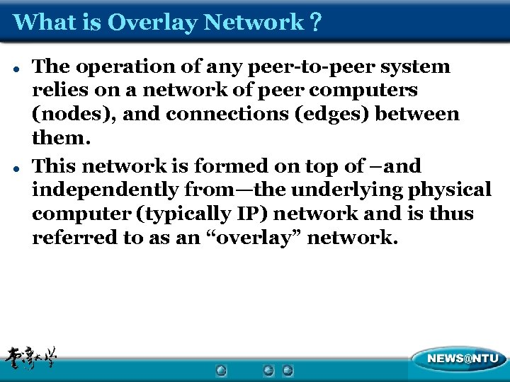 What is Overlay Network? l l The operation of any peer-to-peer system relies on