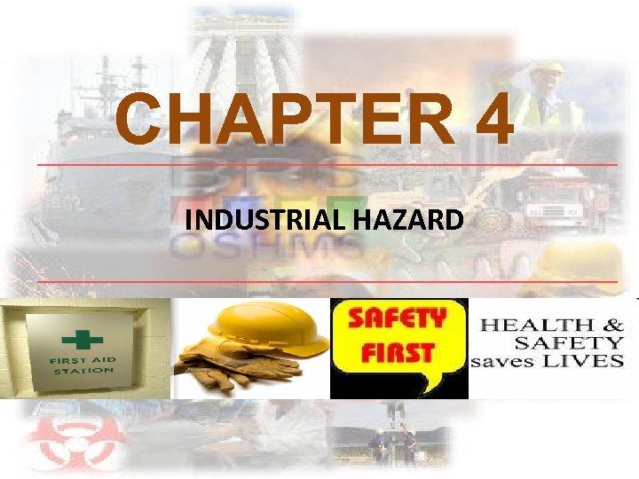 CHAPTER 4 INDUSTRIAL HAZARD