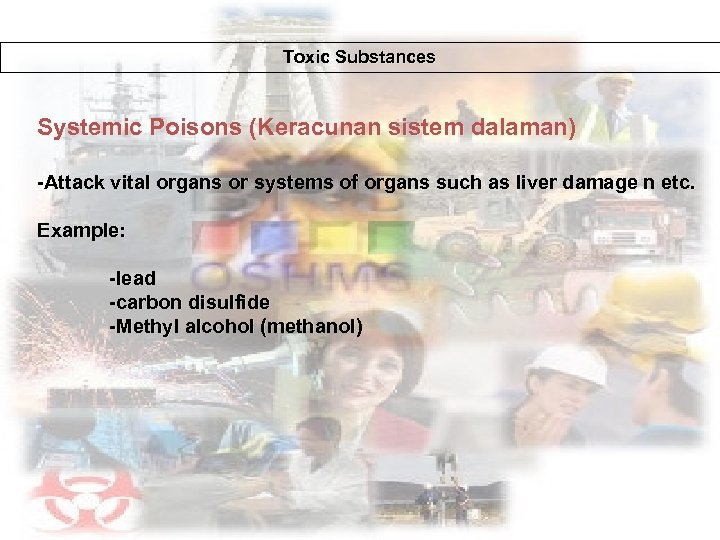 Toxic Substances Systemic Poisons (Keracunan sistem dalaman) -Attack vital organs or systems of organs