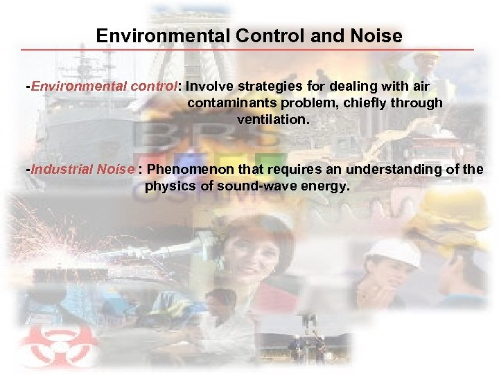 Environmental Control and Noise -Environmental control: Involve strategies for dealing with air contaminants problem,