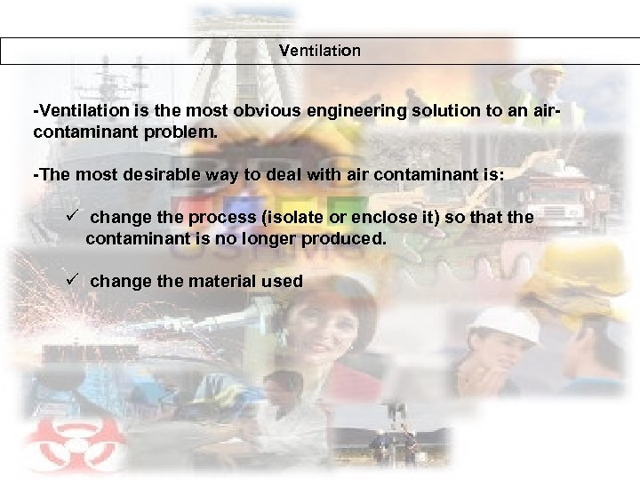 Ventilation -Ventilation is the most obvious engineering solution to an aircontaminant problem. -The most