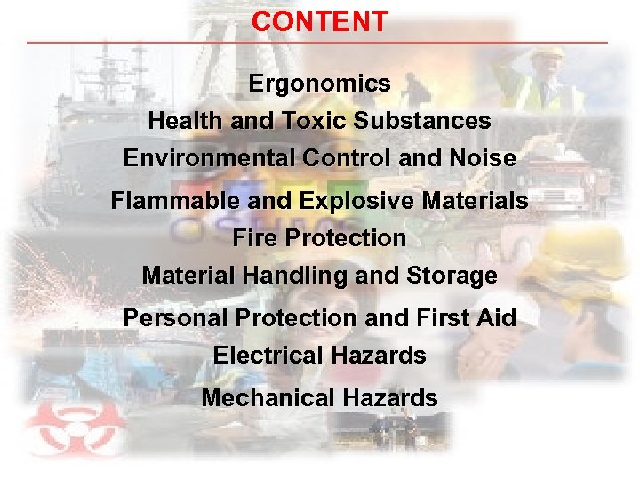 CONTENT Ergonomics Health and Toxic Substances Environmental Control and Noise Flammable and Explosive Materials