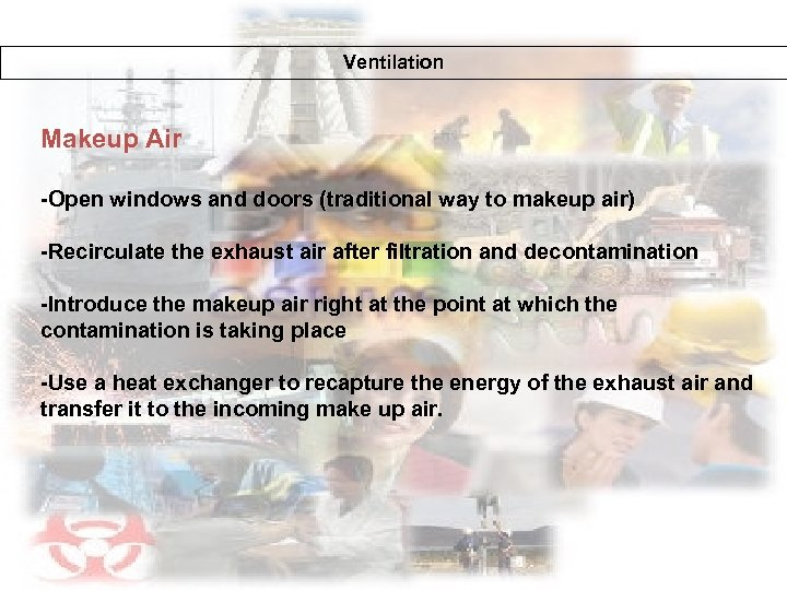 Ventilation Makeup Air -Open windows and doors (traditional way to makeup air) -Recirculate the