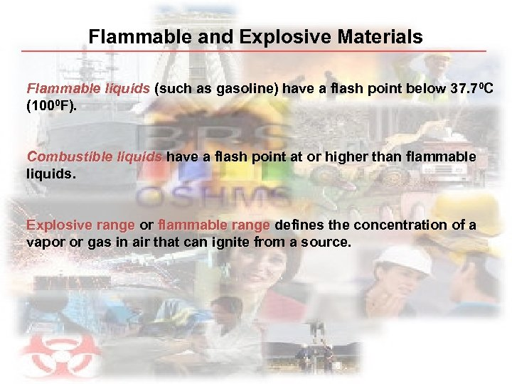 Flammable and Explosive Materials Flammable liquids (such as gasoline) have a flash point below