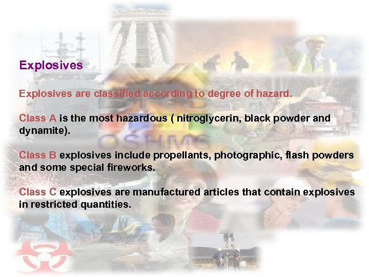 Explosives are classified according to degree of hazard. Class A is the most hazardous
