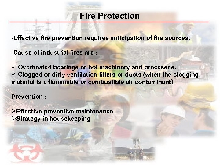 Fire Protection -Effective fire prevention requires anticipation of fire sources. -Cause of industrial fires