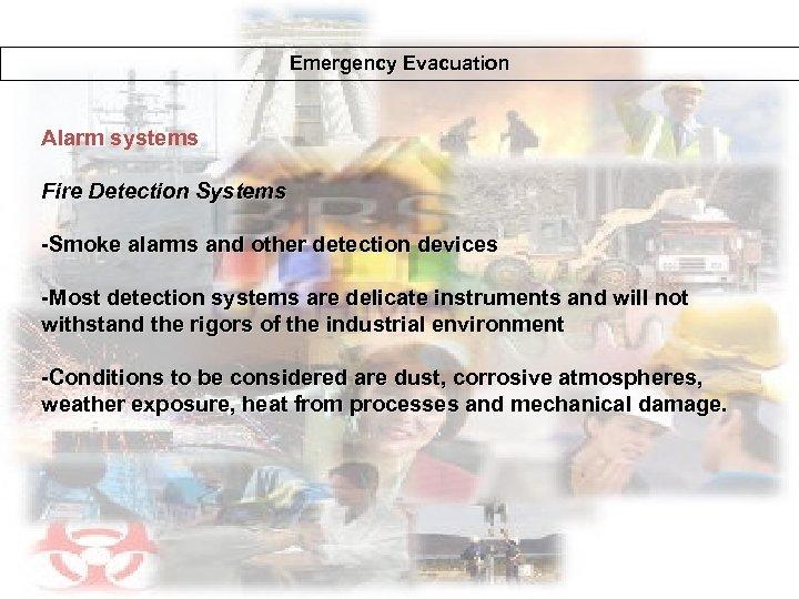 Emergency Evacuation Alarm systems Fire Detection Systems -Smoke alarms and other detection devices -Most
