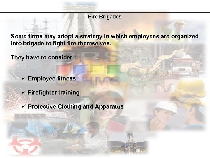 Fire Brigades Some firms may adopt a strategy in which employees are organized into