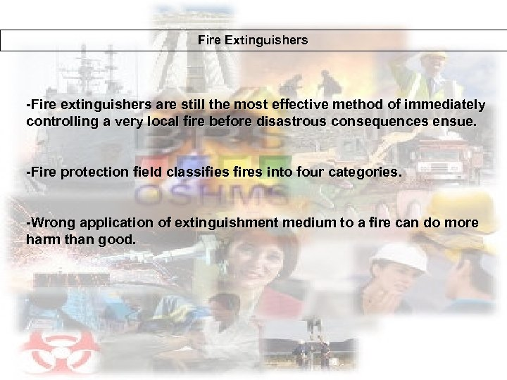Fire Extinguishers -Fire extinguishers are still the most effective method of immediately controlling a