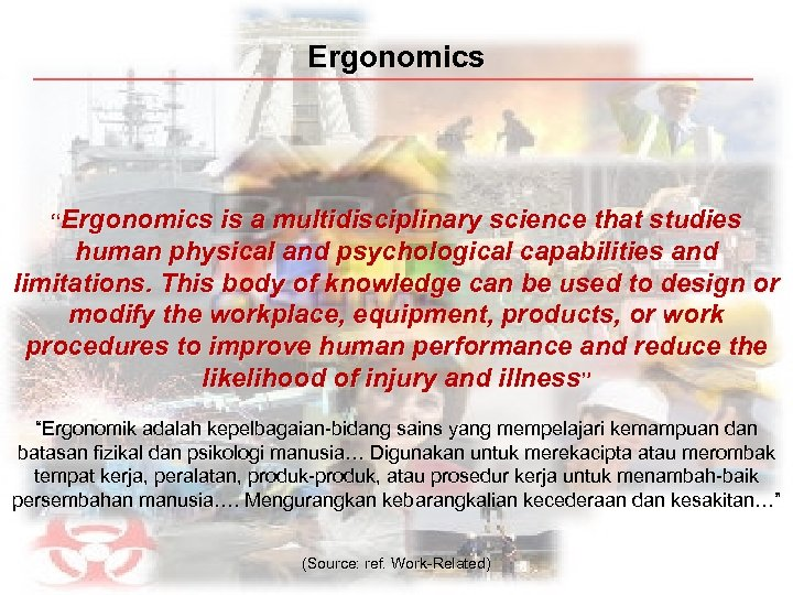 """Ergonomics """"Ergonomics is a multidisciplinary science that studies human physical and psychological capabilities and"""