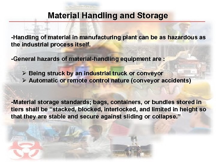 Material Handling and Storage -Handling of material in manufacturing plant can be as hazardous