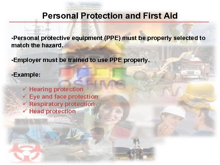 Personal Protection and First Aid -Personal protective equipment (PPE) must be properly selected to