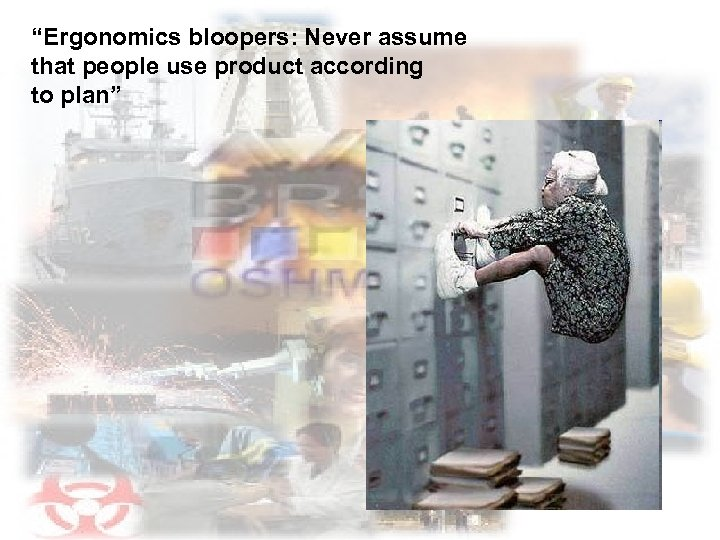 """""""Ergonomics bloopers: Never assume that people use product according to plan"""""""