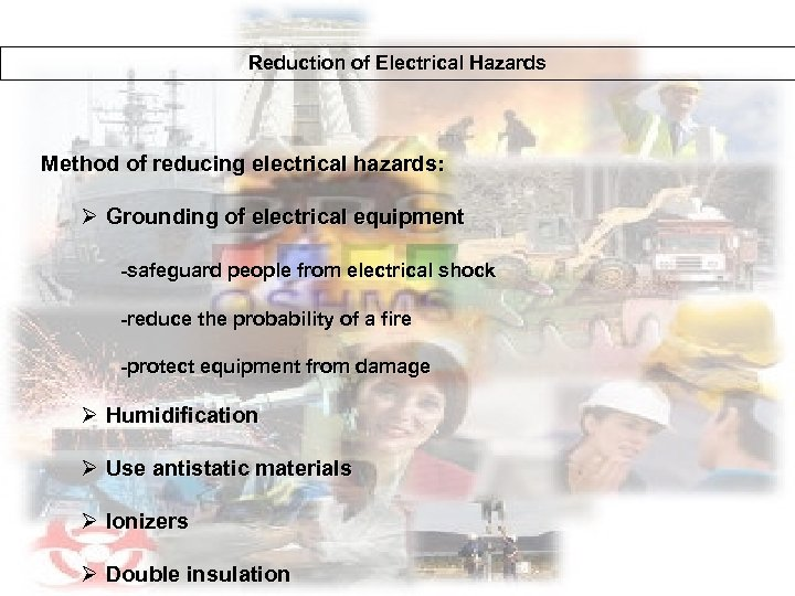 Reduction of Electrical Hazards Method of reducing electrical hazards: Ø Grounding of electrical equipment