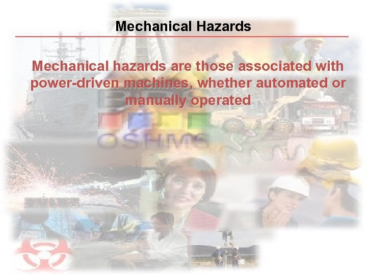 Mechanical Hazards Mechanical hazards are those associated with power-driven machines, whether automated or manually