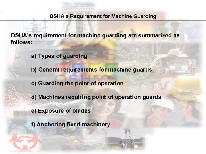 OSHA's Requirement for Machine Guarding OSHA's requirement for machine guarding are summarized as follows: