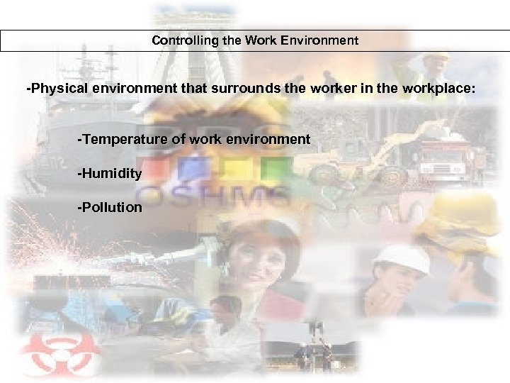 Controlling the Work Environment -Physical environment that surrounds the worker in the workplace: -Temperature