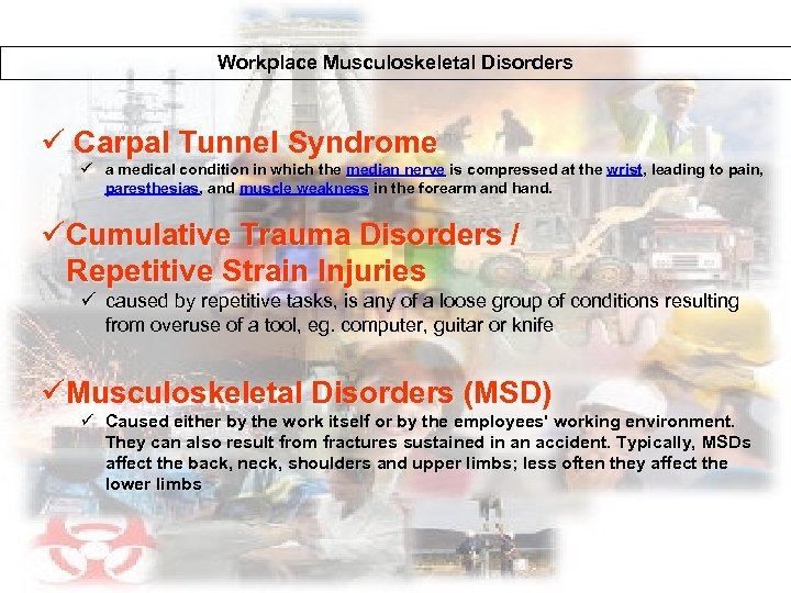 Workplace Musculoskeletal Disorders ü Carpal Tunnel Syndrome ü a medical condition in which the