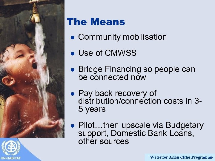 The Means l Community mobilisation l Use of CMWSS l Bridge Financing so people
