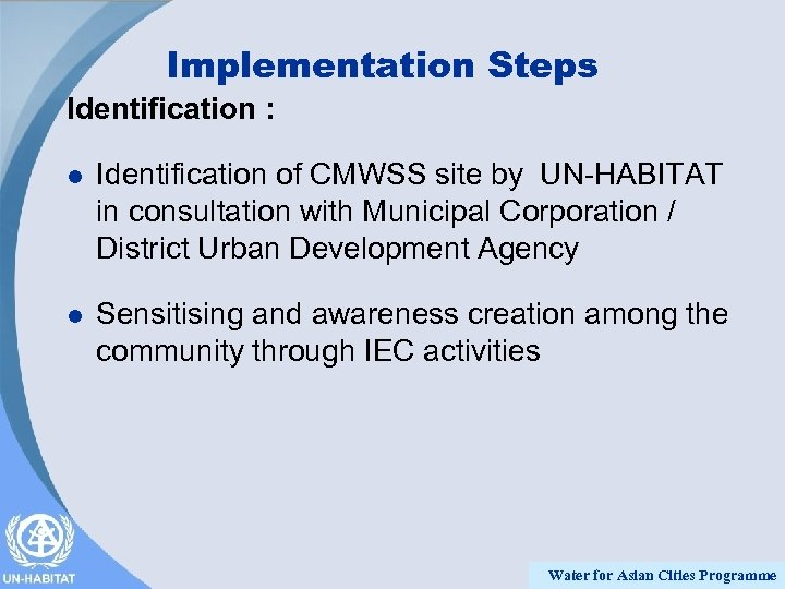 Implementation Steps Identification : l Identification of CMWSS site by UN-HABITAT in consultation with
