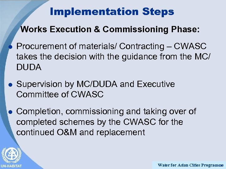 Implementation Steps Works Execution & Commissioning Phase: l Procurement of materials/ Contracting – CWASC