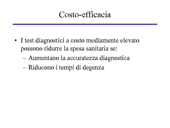 Costo-efficacia • I test diagnostici a costo mediamente elevato possono ridurre la spesa sanitaria