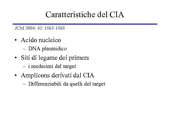 Caratteristiche del CIA JCM 2004; 42: 1863 -1868 • Acido nucleico – DNA plasmidico