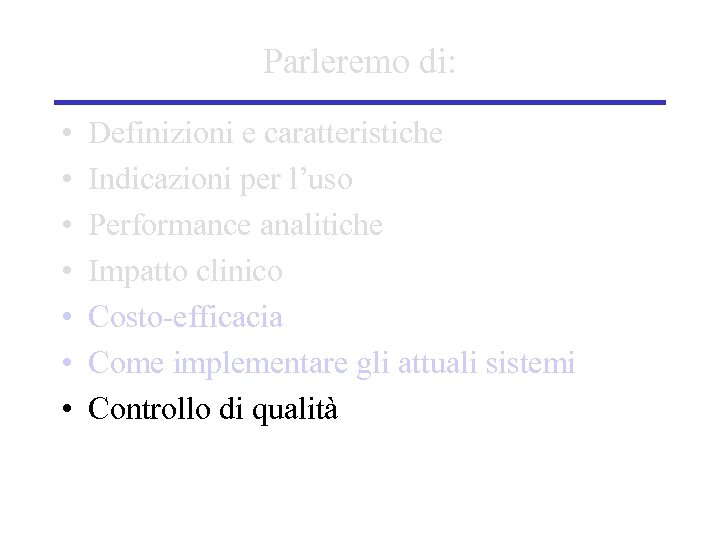 Parleremo di: • • Definizioni e caratteristiche Indicazioni per l'uso Performance analitiche Impatto clinico