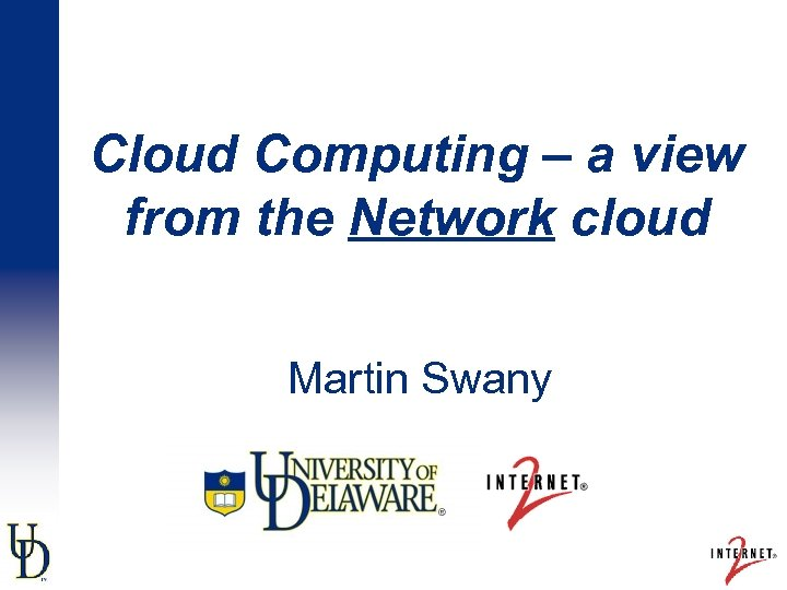 Cloud Computing – a view from the Network cloud Martin Swany