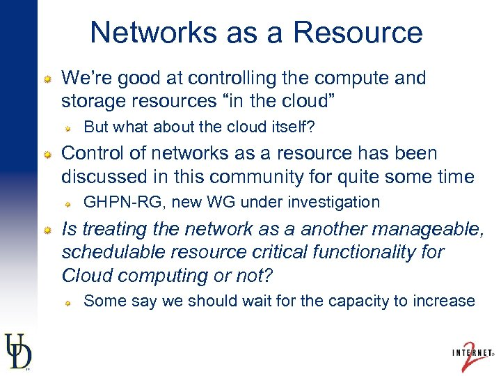 "Networks as a Resource We're good at controlling the compute and storage resources ""in"