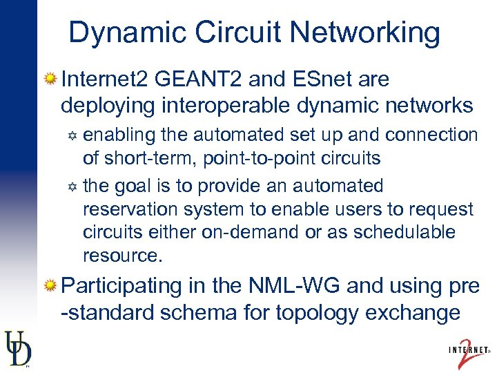 Dynamic Circuit Networking Internet 2 GEANT 2 and ESnet are deploying interoperable dynamic networks