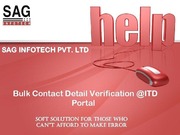 SAG INFOTECH PVT. LTD Bulk Contact Detail Verification @ITD Portal SOFT SOLUTION FOR THOSE