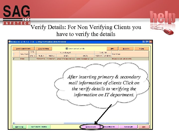 Verify Details: For Non Verifying Clients you have to verify the details After inserting