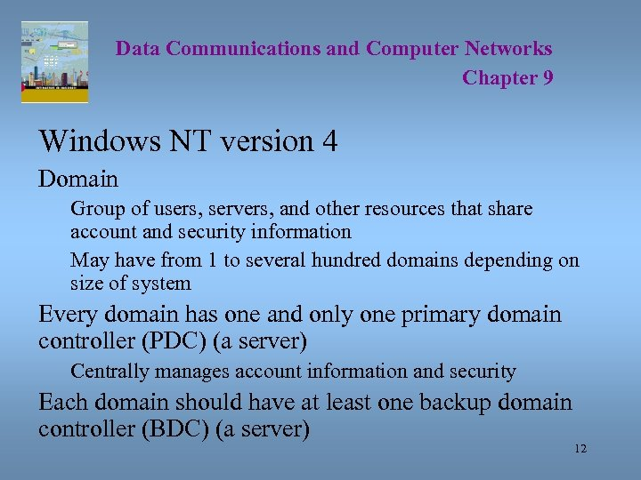 Data Communications and Computer Networks Chapter 9 Windows NT version 4 Domain Group of