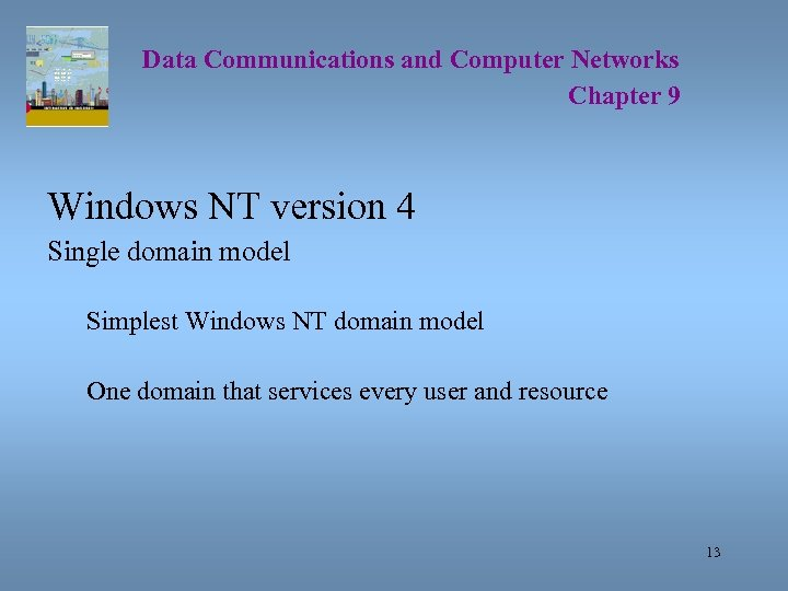 Data Communications and Computer Networks Chapter 9 Windows NT version 4 Single domain model
