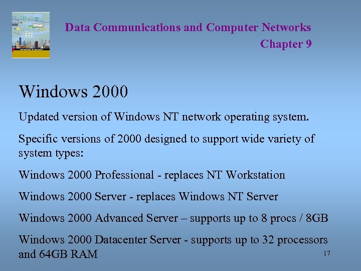 Data Communications and Computer Networks Chapter 9 Windows 2000 Updated version of Windows NT