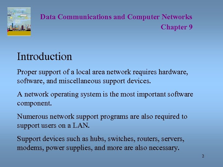 Data Communications and Computer Networks Chapter 9 Introduction Proper support of a local area