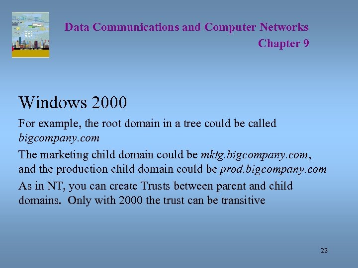Data Communications and Computer Networks Chapter 9 Windows 2000 For example, the root domain