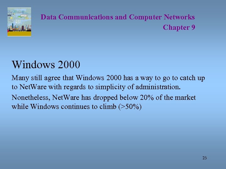 Data Communications and Computer Networks Chapter 9 Windows 2000 Many still agree that Windows