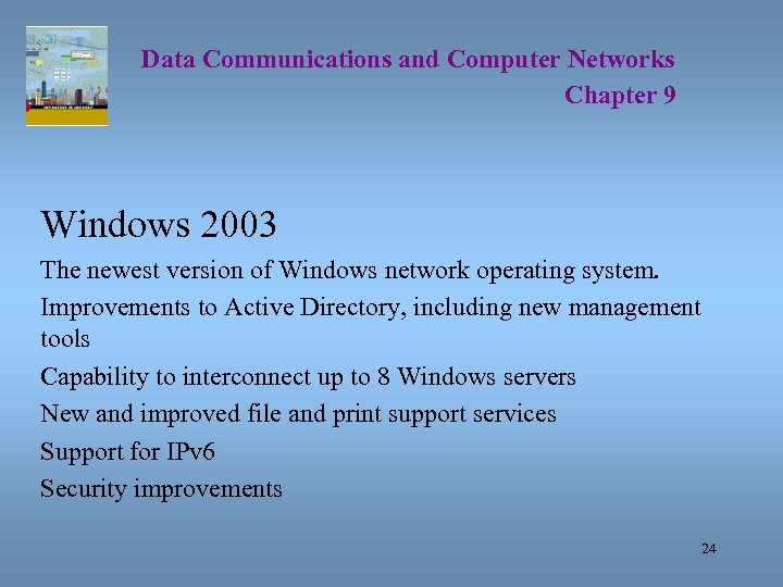 Data Communications and Computer Networks Chapter 9 Windows 2003 The newest version of Windows