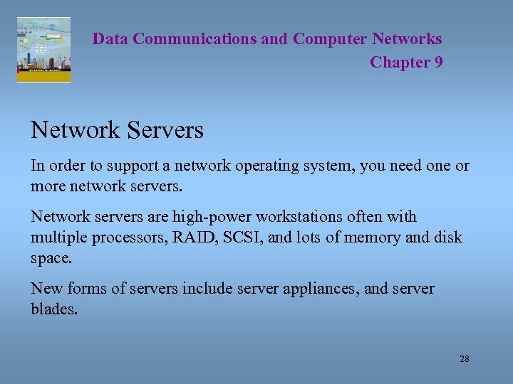 Data Communications and Computer Networks Chapter 9 Network Servers In order to support a