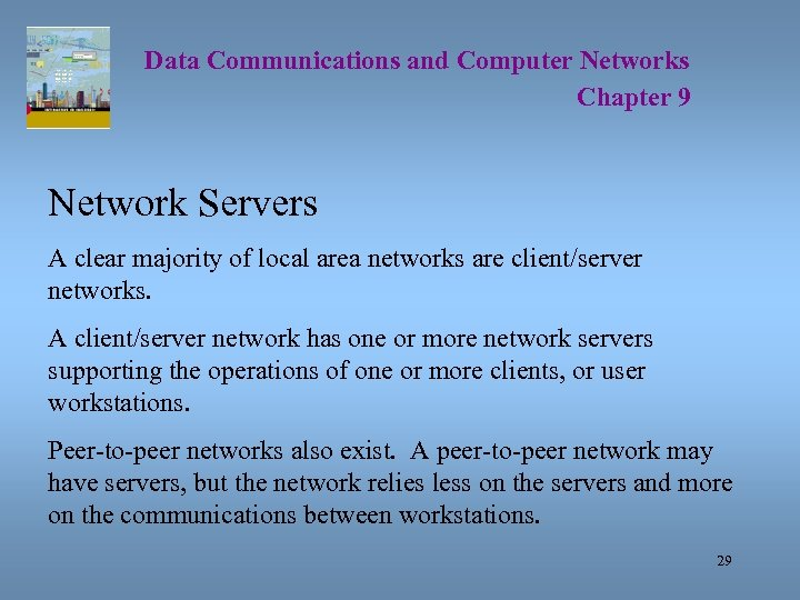 Data Communications and Computer Networks Chapter 9 Network Servers A clear majority of local