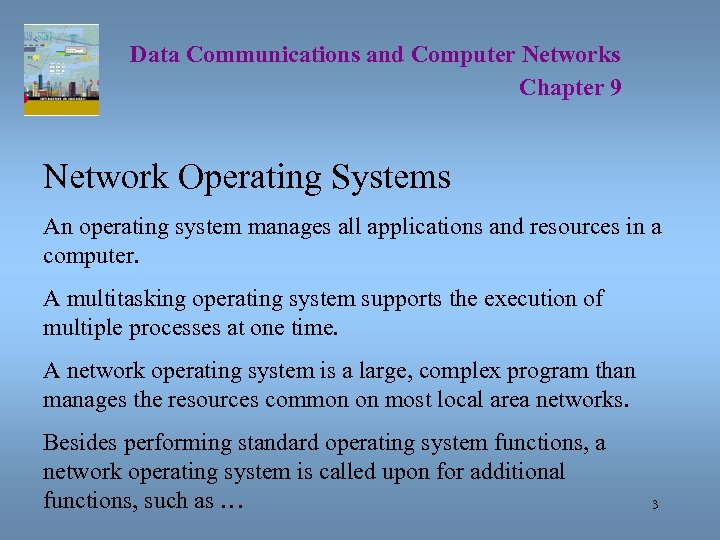 Data Communications and Computer Networks Chapter 9 Network Operating Systems An operating system manages