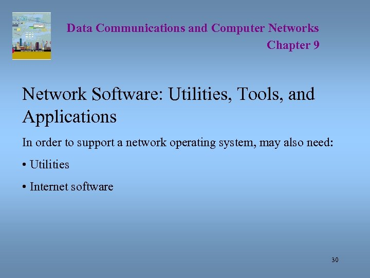 Data Communications and Computer Networks Chapter 9 Network Software: Utilities, Tools, and Applications In