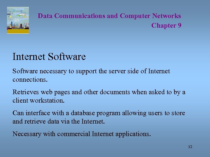 Data Communications and Computer Networks Chapter 9 Internet Software necessary to support the server