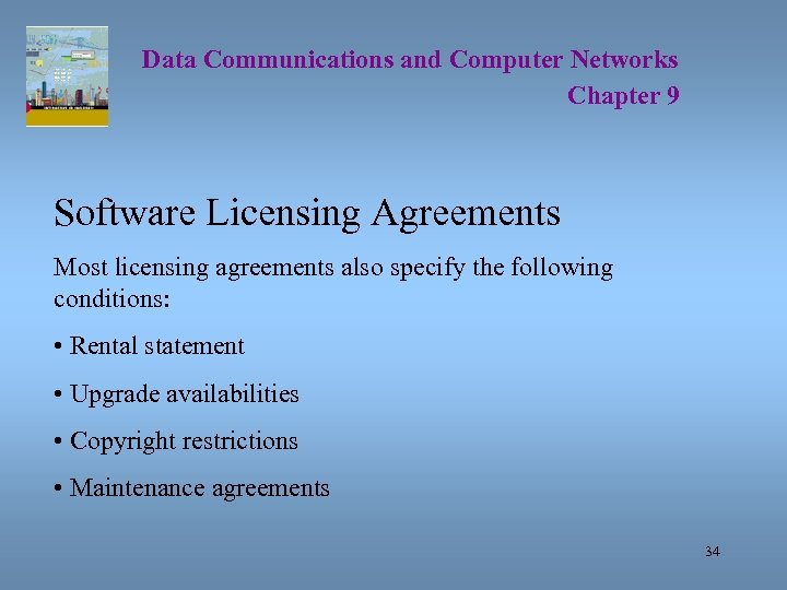 Data Communications and Computer Networks Chapter 9 Software Licensing Agreements Most licensing agreements also