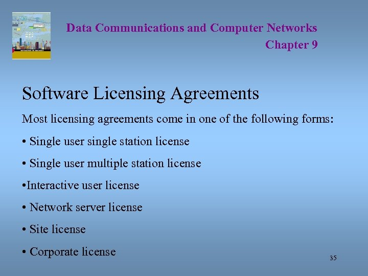 Data Communications and Computer Networks Chapter 9 Software Licensing Agreements Most licensing agreements come